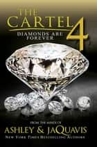 The Cartel 4 - Diamonds Are Forever eBook by Ashley, Jaquavis