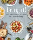 Bring It! - Tried and True Recipes for Potlucks and Casual Entertaining ebook by Ali Rosen