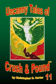 Uncanny Tales of Crush and Pound 11 ebook by Christopher D. Carter