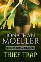 Cloak Games: Thief Trap ebook by Jonathan Moeller