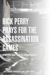 Rick Perry Prays for the Assassination Games (Story) ebook by Stefano Boscutti