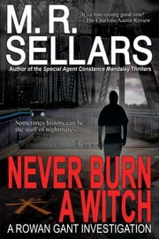 Never Burn A Witch: A Rowan Gant Investigation ebook by M. R. Sellars