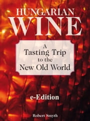 Hungarian Wine: A Tasting Trip To The New Old World ebook by Robert Smyth