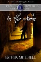 In Her Name - Project Prometheus, #1 ebook by Esther Mitchell