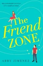 The Friend Zone: the most hilarious and heartbreaking romantic comedy ebook by Abby Jimenez