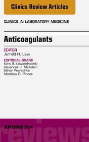 Anticoagulants, An Issue of Clinics in Laboratory Medicine, ebook by Jerrold H. Levy