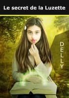 Le secret de la Luzette ebook by delly