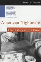 American Nightmare - The History of Jim Crow ebook by Jerrold M. Packard