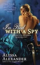 In Bed with a Spy ebook by Alyssa Alexander