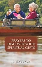 Prayers to Discover Your Spiritual Gifts ebook by