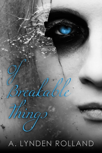 Of Breakable Things ebook by A. Lynden Rolland