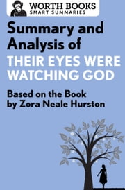 Summary and Analysis of Their Eyes Were Watching God - Based on the Book by Zorah Neale Hurston ebook by Worth Books