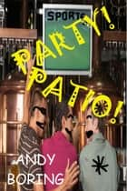 Party! Patio! ebook by Andy Boring