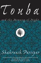 Touba - And the Meaning of Night ebook by Shahrnush Parsipur, Havva Houshmand, Kamran Talattof,...