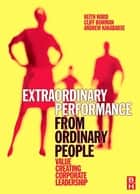 Extraordinary Performance from Ordinary People ebook by Keith Ward, Cliff Bowman, Andrew Kakabadse