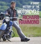 A Short History of the Motorcycle ebook by Richard Hammond