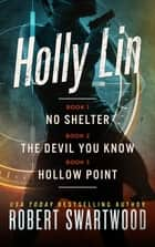 The Holly Lin Series: Books 1-3 eBook by Robert Swartwood