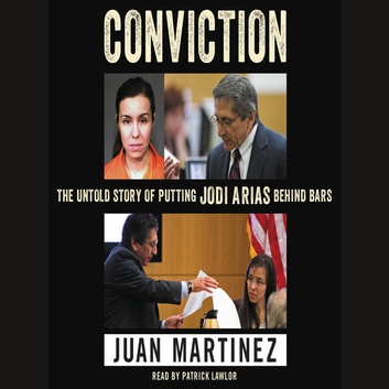Conviction - The Untold Story of Putting Jodi Arias Behind Bars audiobook by Juan Martinez