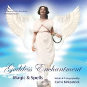 Goddess Enchantment, Magic and Spells Volume 2: Goddesses Love, Abundance and Transformation ebook by Carrie Kirkpatrick