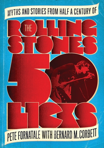 50 Licks - Myths and Stories from Half a Century of the Rolling Stones ebook by Peter Fornatale