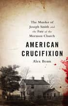 American Crucifixion ebook by Alex Beam