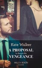 A Proposal To Secure His Vengeance (Mills & Boon Modern) ekitaplar by Kate Walker