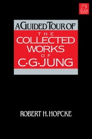 A Guided Tour of the Collected Works of C. G. Jung ebook by Robert H. Hopcke