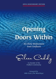 Opening Doors Within - 365 Daily Meditations from Findhorn ebook by Eileen Caddy,Mike Scott
