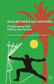 Iraq Between Occupations - Perspectives from 1920 to the Present ebook by R. Zeidel,A. Baram,Achim Rohde