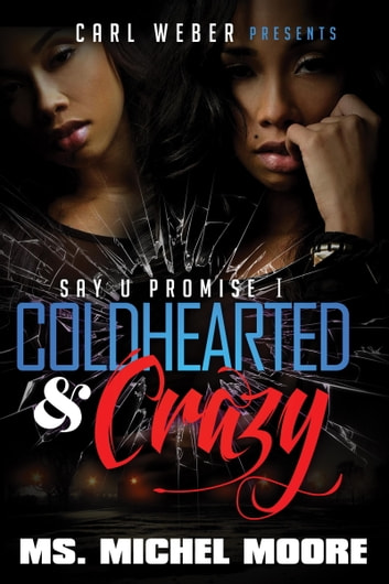 Coldhearted & Crazy - Say U Promise I ebook by Michel Moore