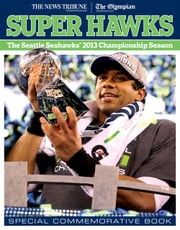 Super Hawks - The Seattle Seahawks' 2013 Championship Season ebook by The News Tribune, The Olympian