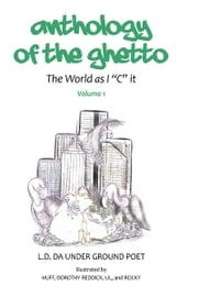 "anthology of the gheto - The World as I ""C"" it ebook by L.D. DA UNDER GROUND POET"