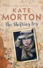 The Shifting Fog ebook by Kate Morton