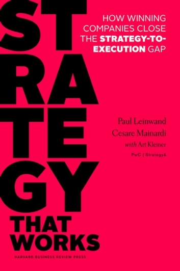 Strategy That Works - How Winning Companies Close the Strategy-to-Execution Gap ebook by Paul Leinwand,Cesare R. Mainardi