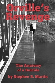 Orville's Revenge The Anatomy of a Suicide ebook by Stephen Martin