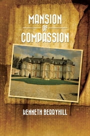 Mansion of Compassion ebook by Kenneth Berryhill