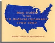 Map Guide to the U.S. Federal Censuses, 1790-1920 ebook by William Thorndale,William Dollarhide