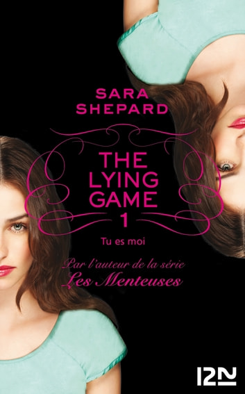The Lying Game - tome 1 - Tu es moi ebook by Sara SHEPARD