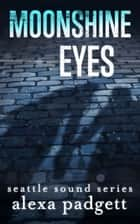 Moonshine Eyes ebook by Alexa Padgett