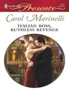 Italian Boss, Ruthless Revenge ebook by Carol Marinelli