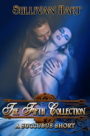The Fifth Collection: A Succubus Short ebook by Sullivan Hart