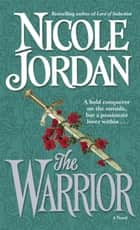 The Warrior - A Novel ebook by Nicole Jordan