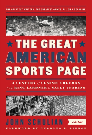 The Great American Sports Page: A Century of Classic Columns from Ring Lardner to Sally Jenkins - A Library of America Special Publication ebook by