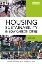 Housing Sustainability in Low Carbon Cities ebook by Ralph Horne