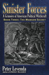 Sinister Forces-The Manson Secret: A Grimoire of American Political Witchcraft - A Grimoire of American Political Witchcraft ebook by Peter Levenda