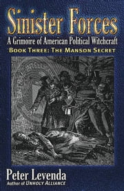 Sinister Forces-The Manson Secret: A Grimoire of American Political Witchcraft - A Grimoire of American Political Witchcraft ebook by Peter Levenda,Paul Krassner