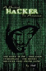 A British Hacker in America - THE STORY OF PMF & 'OPERATION CYBERSNARE' - THE SECRET SERVICE'S FIRST ONLINE STING ebook by PMF
