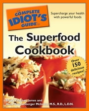 The Complete Idiot's Guide to the Superfood Cookbook ebook by Shelly James,Heidi McIndoo MS RD LDN