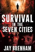 Survival in the Seven Cities - The Seven Cities Saga, #1 ebook by