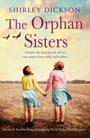 The Orphan Sisters - An utterly heartbreaking and gripping world war 2 historical novel ekitaplar by Shirley Dickson